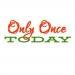 Only Once Today