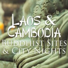 Click to see more about Laos & Cambodia: Buddhist Sites & City Nights