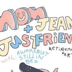 Mom Jeans / Just Friends / awakebutstillinbed / Retirement Party