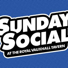 Click to see more about Sunday Social at The Royal Vauxhall Tavern