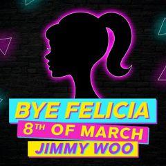 Bye Felicia ★ Jimmy Woo ★ 08-03-2018