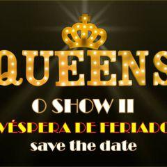 Queens O Show II [Véspera de Feriado] 30/05 Save The Date